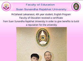 Mr.Saharat Laksanasut, 4th year student, English Program Faculty of Education received a certificate from Suan Sunandha Rajabhat University In order to give benefits to build a reputation for the university