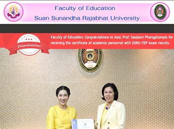 Faculty of Education, Congratulations to Asst. Prof. Sasiporn Phongploenpis for receiving the certificate of academic personnel with SSRU-TEP exam results.