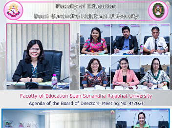 Faculty of Education Suan Sunandha Rajabhat University Agenda of the Board of Directors' Meeting No. 4/2021