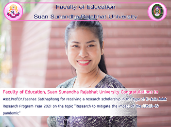Faculty of Education, Suan Sunandha Rajabhat University Congratulations to Asst.Prof.Dr.Tasanee Satthaphong for receiving a research scholarship in the type of E-Asia Joint Research Program Year 2021 on the topic