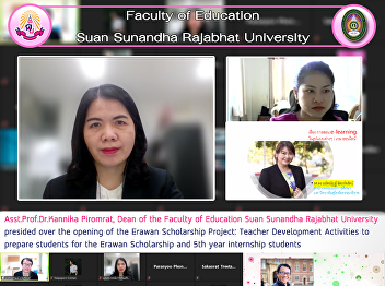 Asst.Prof.Dr.Kannika Piromrat, Dean of the Faculty of Education Suan Sunandha Rajabhat University presided over the opening of the Erawan Scholarship Project: Teacher Development Activities to prepare students for the Erawan Scholarship and 5th year i