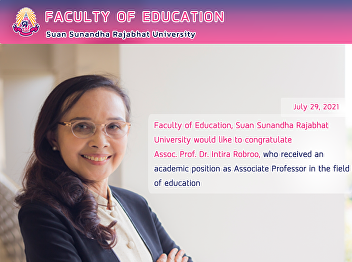 Faculty of Education, Suan Sunandha Rajabhat University would like to congratulate Assoc. Prof. Dr. Intira Robroo, who received an academic position as Associate Professor in the field of education