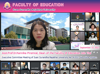 Asst.Prof.Dr.Kannika Piromrat, Dean of the Faculty of Education Join The Executive Committee Meeting of Suan Sunandha Rajabhat University No. 9/2021 via online system.