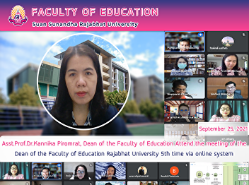 Asst.Prof.Dr.Kannika Piromrat, Dean of the Faculty of Education Attend the meeting of the Dean of the Faculty of Education Rajabhat University 5th time via online system